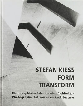 Kiess, Stefan - Form - Transform - Photographische Arbeiten über Architektur