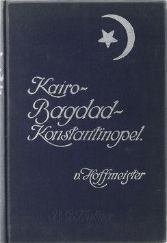 Hoffmeister, E. v. - Kairo - Bagdad - Konstantinopel - Wanderungen und Stimmungen