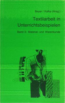 Beyer, Brigitte, Kafka, Heilwig und Schmidt, Eva - Textilarbeit in Unterrichtsbeispielen - Band 3: Material- und Warenkunde