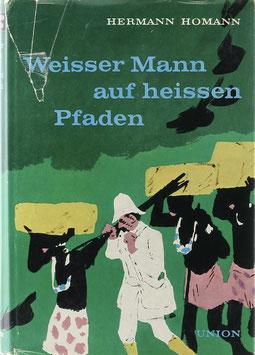 Homann, Hermann - Weißer Mann auf heißen Pfaden - Entdecker, Eroberer und Abenteurer im schwarzen Erdteil