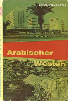 Fernau, Friedrich-Wilhelm - Arabischer Westen - Der Maghrib in Bewegung