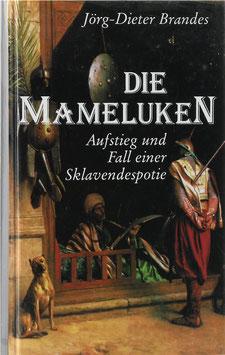 Brandes, Jörg-Dieter - Die Mameluken - Aufstieg und Fall einer Sklavendespotie