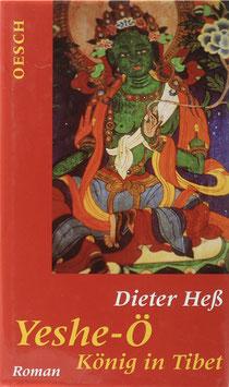 Heß, Dieter - Yeshe-Ö - König in Tibet - Ein fast historischer Roman vom Dach der Welt