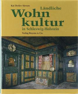 Sievers, Kai Detlev - Ländliche Wohnkultur in Schleswig-Holstein 17.-20. Jahrhundert