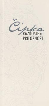 Bogataj, Mirjam Gnezda, Fortuna, Metka und Leskovec, Ivana - Cipka - Razkosje ali Priloznost - Lace - Wealth for the rich blessing for the poor