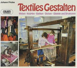 Fricke, Johann - Textiles Gestalten - Weben - Knüpfen - Batiken - Sticken - Objekte und Strukturen