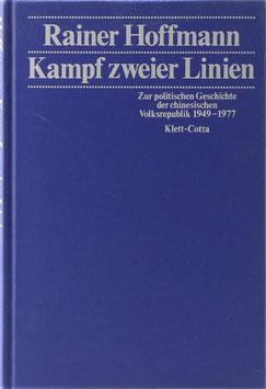 Hoffmann, Rainer - Kampf zweier Linien - Zur politischen Geschichte der chinesischen Volksrepublik 1949-1977