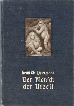 Driesmans, Heinrich - Der Mensch der Urzeit - Kunde über Lebensweise, Sprache und Kultur des vorgeschichtlichen Menschen in Europa und Asien