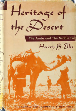 Ellis, Harry B. - Heritage of the Desert - The Arabs and the Middle East