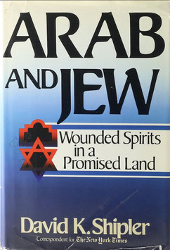 Shipler, David K. - Arab and Jew - Wounded Spirits in a Promised Land