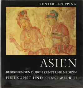 Kenter, H. und Knipping, H. W. - Asien - Begegnung durch Kunst und Medizin