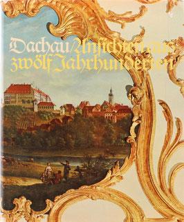 Reitmeier, Lorenz Josef (Hrsg.) - Dachau - Ansichten und Zeugnisse aus zwölf Jahrhunderten