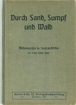 Geyer, Franz X. - Durch Sand, Sumpf und Wald - Missionsreisen in Zentral-Afrika