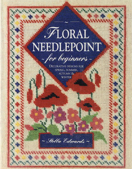 Edwards, Stella - Floral Needlepoint for Beginners - Decorative designs for spring, summer, autumn & winter