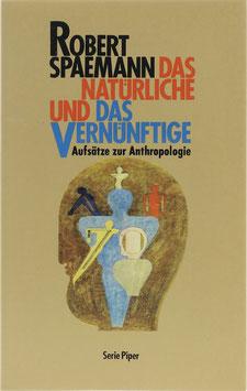 Spaemann, Robert - Das Natürliche und das Vernünftige - Essays zur Anthropologie