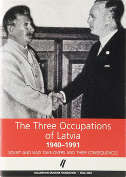 The Three Occupations of Latvia 1940-1991 - Soviet and Nazi Take-Overs and their Consequences