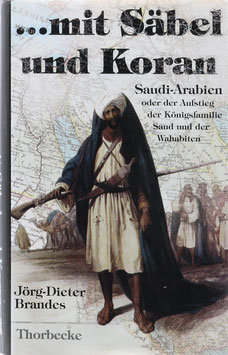 Brandes, Jörg-Dieter - ...mit Säbel und Koran - Der Aufstieg der Königsfamilie Saud und der Wahabiten