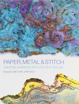 Grey, Maggie and Wild, Jane - Paper, Metal & Stitch - Creating Surfaces with Color & Texture