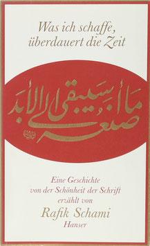 Schami, Rafik - Was ich schaffe, überdauert die Zeit - Eine Geschichte von der Schönheit der Schrift