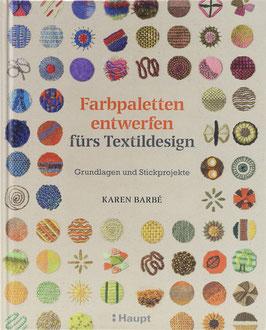Barbé, Karen - Farbpaletten entwerfen fürs Textildesign - Grundlagen und Stickprojekte