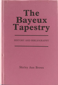 Brown, Shirley Ann - The Bayeux Tapestry - History and Bibliography