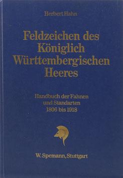 Hahn, Herbert - Feldzeichen des Königlich Württembergischen Heeres - Handbuch der Fahnen und Standarten 1806 bis 1918