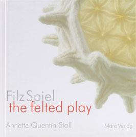Quentin-Stoll, Annette - Filz Spiel - Ein Galeriebuch / eine kleine Filz-Geschichte