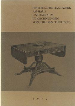 Historisches Handwerk am Haus und im Raum in Zeichnungen von Joh. Dan. Thulesius