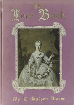 Moore, N. Hudson - The Lace Book - With seventy engravings showing specimens of lace, or its wear in famous portraits