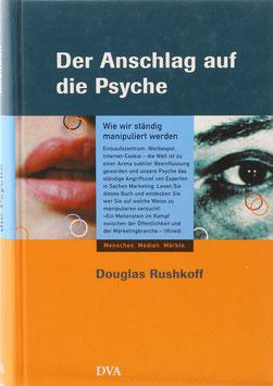 Rushkoff, Douglas - Der Anschlag auf die Psyche - Wie wir ständig manipuliert werden