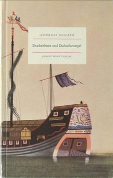 Donath, Andreas - Drachenboot und Dschunkensegel - Chinesische Schiffe in Farben und Versen
