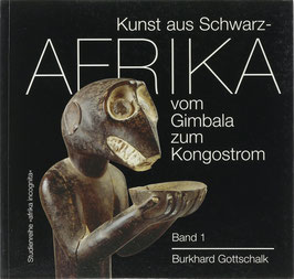 Gottschalk, Burkhard - Kunst aus Schwarzafrika - Vom Gimbala zum Kongostrom