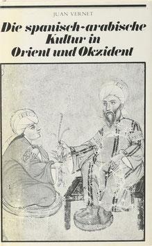Vernet, Juan - Die spanisch-arabische Kultur in Orient und Okzident