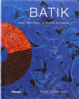 Dyrenforth, Noel - Batik - Neue Techniken, moderne Konzepte