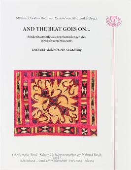 Hofmann, Matthias Claudius und Gilsczynski, Vanessa von (Hrsg.) - And the beat goes on... Rindenbaststoffe aus den Sammlungen des Weltkulturen Museums - Texte und Ansichten zur Ausstellung