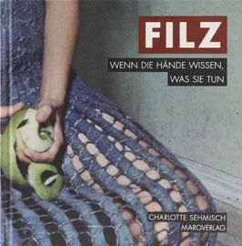 Sehmisch, Charlotte - Filz - Wenn die Hände wissen was sie tun - Ein Galeriebuch