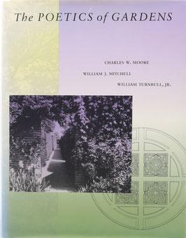 Moore, Charles W., Mitchell, William J. u. Thurnbull, Jr., William - The Poetics of Gardens