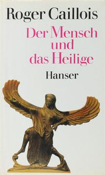 Caillois, Roger - Der Mensch und das Heilige - Durch drei Anhänge über den Sexus, das Spiel und den Krieg in ihren Beziehungen zum Heiligen erweiterte Ausgabe