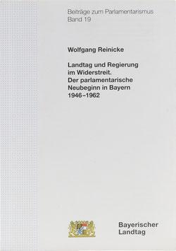 Reinicke, Wolfgang - Landtag und Regierung im Widerstreit - Der parlamentarische Neubeginn in Bayern 1946-1962