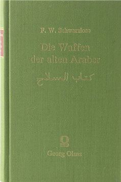 Schwarzlose, Friedrich Wilhelm - Die Waffen der alten Araber aus ihren Dichtern dargestellt