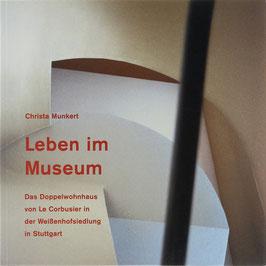 Munkert, Christa (Fotos) - Leben im Museum - Das Doppelwohnhaus von Le Corbusier in der Weißenhofsiedlung in Stuttgart