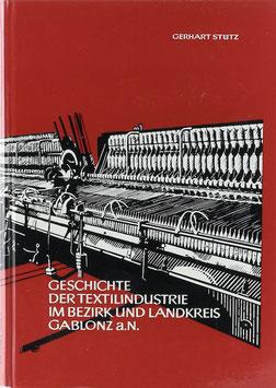 Stütz, Gerhart - Geschichte der Textilindustrie im Bezirk und Landkreis Gablonz a. N.