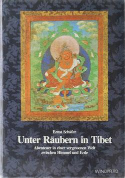 Schäfer, Ernst - Unter Räubern in Tibet - Abenteuer in einer vergessenen Welt zwischen Himmel und Erde