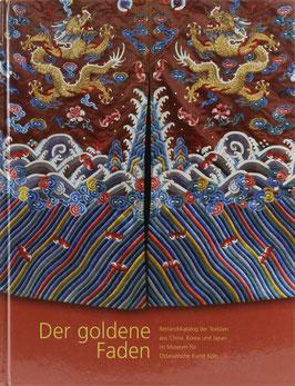 Brix, Walter - Der goldene Faden - Bestandskatalog der Textilien aus China, Korea und Japan im Museum für Ostasiatische Kunst Köln