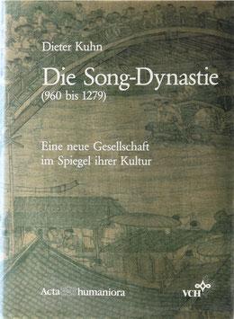 Kuhn, Dieter - Die Song-Dynastie (960 bis 1279) - Eine neue Gesellschaft im Spiegel ihrer Kultur