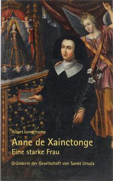 Longchamp, Albert - Anne de Xainctonge - Eine starke Frau - Gründerin der Gesellschaft von Sankt Ursula