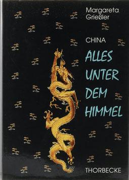 Grießler, Margareta - China - Alles unter dem Himmel - Eine Reise durch 5000 Jahre Kultur und Geschichte