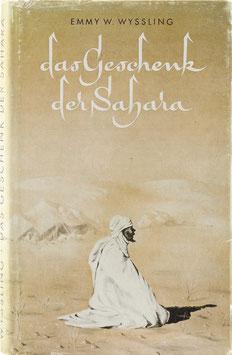 Wyssling, Emmy W. - Das Geschenk der Sahara - Erlebtes und Erlauschtes