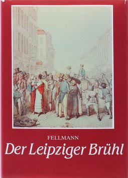 Fellmann, Walter - Der Leipziger Brühl - Geschichte und Geschichten des Rauchwarenhandels