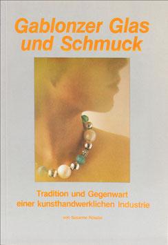 Rössler, Susanne - Gablonzer Glas und Schmuck - Tradition und Gegenwart einer kunsthandwerklichen Industrie